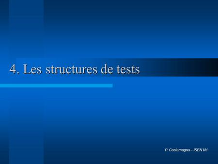 4. Les structures de tests P. Costamagna – ISEN N1.
