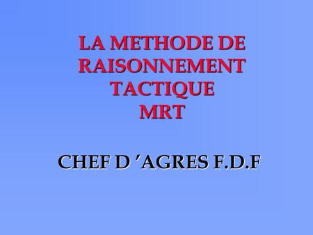 LA METHODE DE RAISONNEMENT TACTIQUE MRT