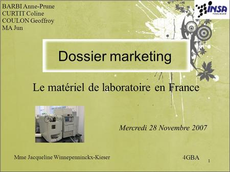1 Le matériel de laboratoire en France BARBI Anne-Prune CURTIT Coline COULON Geoffroy MA Jun Dossier marketing Mercredi 28 Novembre 2007 Mme Jacqueline.