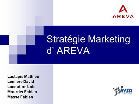 Stratégie Marketing d AREVA Lastapis Mathieu Lemiere David Lacouture Loic Mourrier Fabien Masse Fabien.