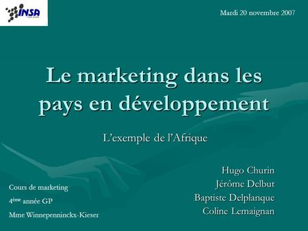 Le marketing dans les pays en développement Lexemple de lAfrique Hugo Churin Jérôme Delbut Baptiste Delplanque Coline Lemaignan Cours de marketing 4 ème.