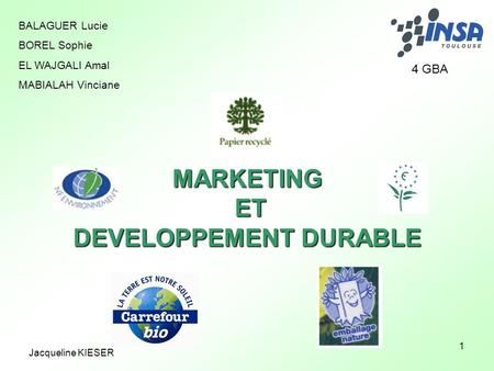 1 BALAGUER Lucie BOREL Sophie EL WAJGALI Amal MABIALAH Vinciane MARKETING ET ET DEVELOPPEMENT DURABLE Jacqueline KIESER 4 GBA.