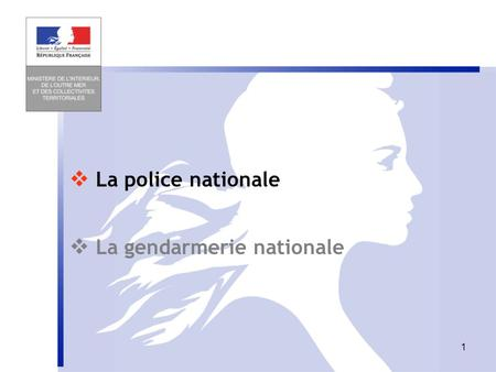  La police nationale  La gendarmerie nationale.