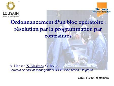 Ordonnancement d'un bloc opératoire : résolution par la programmation par contraintes The problem that I approach today is : how make a feasible and efficient.