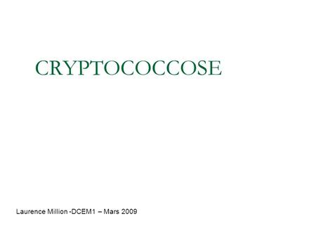 CRYPTOCOCCOSE Laurence Million -DCEM1 – Mars 2009.