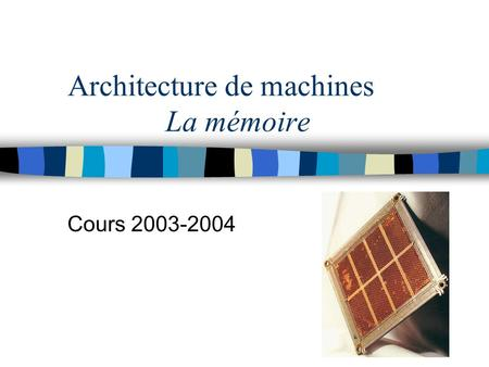 Architecture de machines La mémoire Cours 2003-2004.