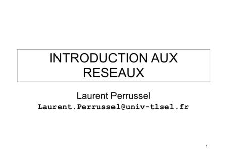 1 INTRODUCTION AUX RESEAUX Laurent Perrussel