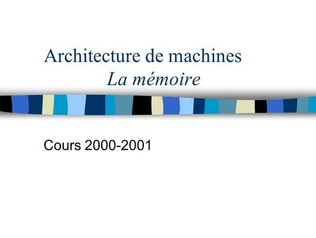 Architecture de machines La mémoire Cours 2000-2001.