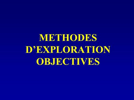 METHODES D'EXPLORATION OBJECTIVES