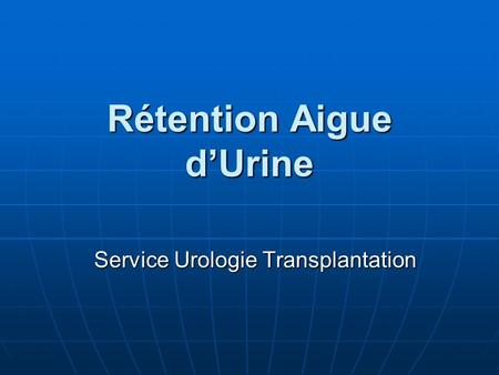 Rétention Aigue dUrine Service Urologie Transplantation.