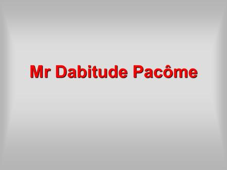Mr Dabitude Pacôme.