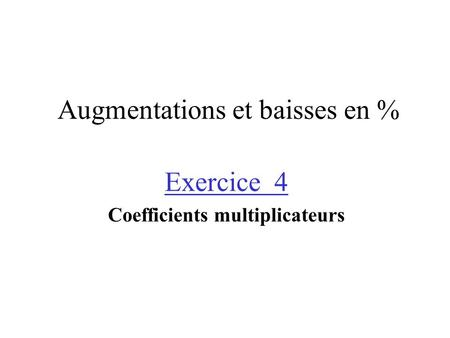 Augmentations et baisses en % Exercice 4 Coefficients multiplicateurs.