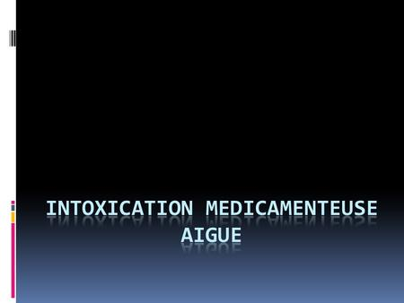 INTOXICATION MEDICAMENTEUSE AIGUE