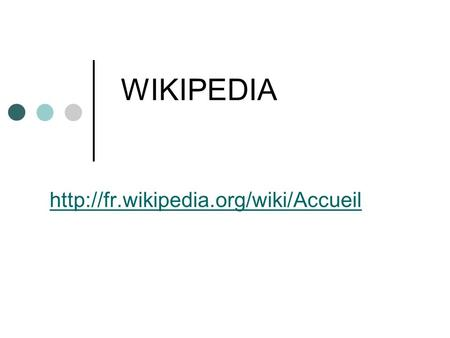 WIKIPEDIA http://fr.wikipedia.org/wiki/Accueil.