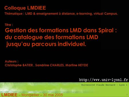 LMDIEE – Montpellier – 30 mai 2005 1 Colloque LMDIEE Thématique : LMD & enseignement à distance, e-learning, virtual Campus. Titre : Gestion des formations.