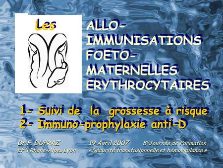Les ALLO- IMMUNISATIONS FOETO- MATERNELLES ERYTHROCYTAIRES