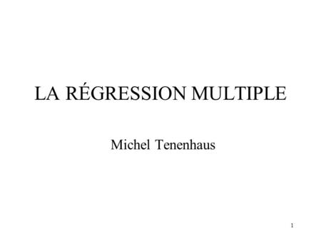 1 LA RÉGRESSION MULTIPLE Michel Tenenhaus. 2 La régression multiple Une variable à expliquer numérique Y k variables explicatives numériques ou binaires.
