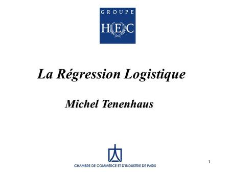 1 Michel Tenenhaus La Régression Logistique Michel Tenenhaus.