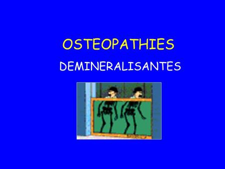 OSTEOPATHIES DEMINERALISANTES.