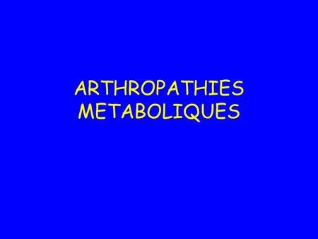 ARTHROPATHIES METABOLIQUES
