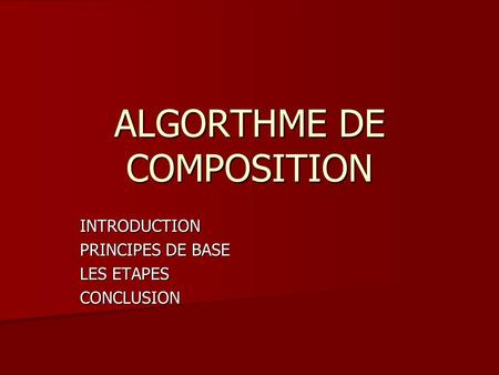 ALGORTHME DE COMPOSITION INTRODUCTION PRINCIPES DE BASE LES ETAPES CONCLUSION.