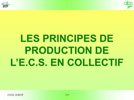 J-M R. D-BTP LES PRINCIPES DE PRODUCTION DE LE.C.S. EN COLLECTIF 2006.