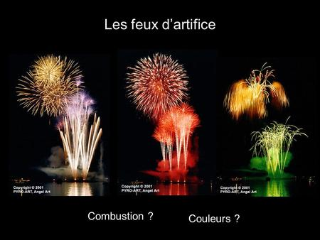 Les feux d'artifice Combustion ? Couleurs ?.
