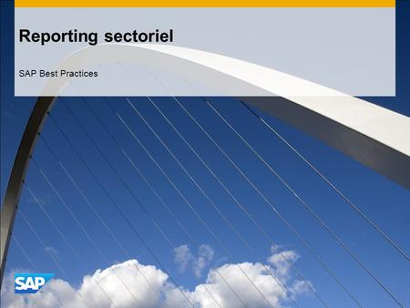 Reporting sectoriel SAP Best Practices. ©2013 SAP AG. All rights reserved.2 Objectifs, avantages et principales étapes de processus Objectif  Le reporting.
