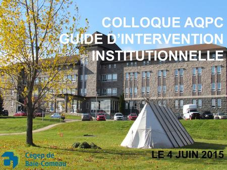 COLLOQUE AQPC GUIDE D'INTERVENTION INSTITUTIONNELLE LE 4 JUIN 2015.