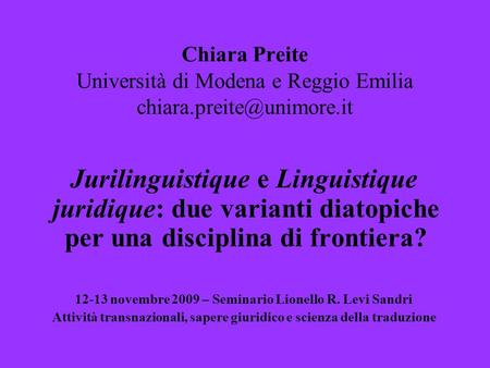 Chiara Preite Università di Modena e Reggio Emilia Jurilinguistique e Linguistique juridique: due varianti diatopiche per una.