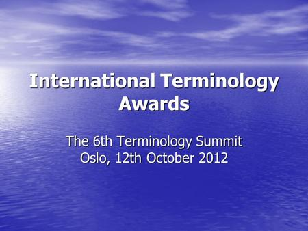 International Terminology Awards The 6th Terminology Summit Oslo, 12th October 2012.