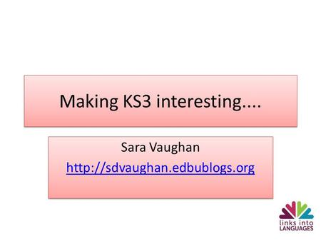 Making KS3 interesting.... Sara Vaughan  Sara Vaughan