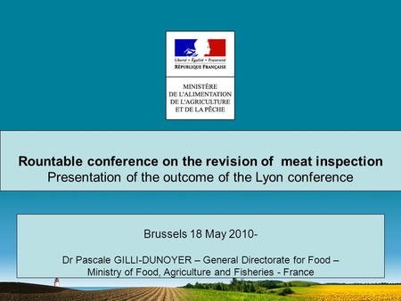 Rountable conference on the revision of meat inspection Presentation of the outcome of the Lyon conference Brussels 18 May 2010- Dr Pascale GILLI-DUNOYER.