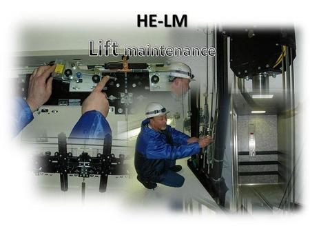 HE-LM LM- LIFT MAINTENANACE.
