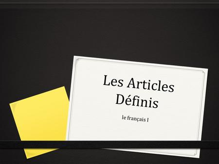 "Les Articles Définis le français I. Révision 0 What is an article? 0 a word like ""a,"" ""an,"" or ""the"" 0 What are the indefinite articles in French? 0 un,"