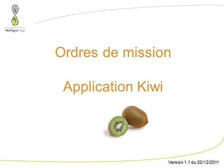 Ordres de mission Application Kiwi Version 1.1 du 20/12/2011.