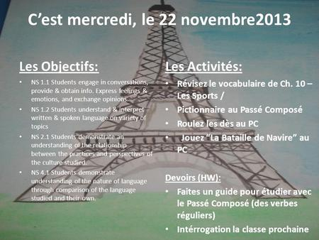 C'est mercredi, le 22 novembre2013 Les Objectifs: NS 1.1 Students engage in conversations, provide & obtain info. Express feelings & emotions, and exchange.