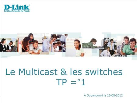 Le Multicast & les switches TP =°1 A Guyancourt le 16-08-2012.