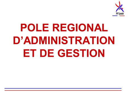 POLE REGIONAL D'ADMINISTRATION ET DE GESTION. 2 PRAG PRINCIPES DE BASE  OPTIMISATION  MUTUALISATION  MISSIONS ET ACTION.