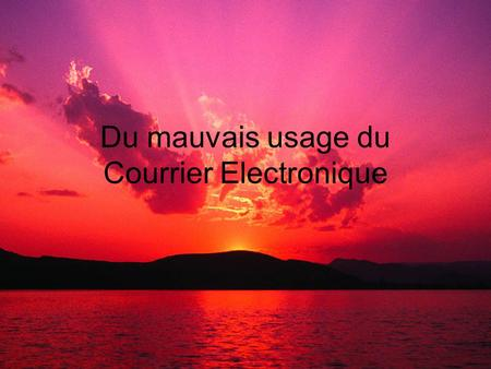 Du mauvais usage du Courrier Electronique