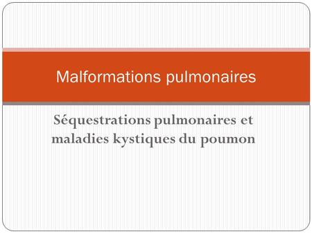 Malformations pulmonaires