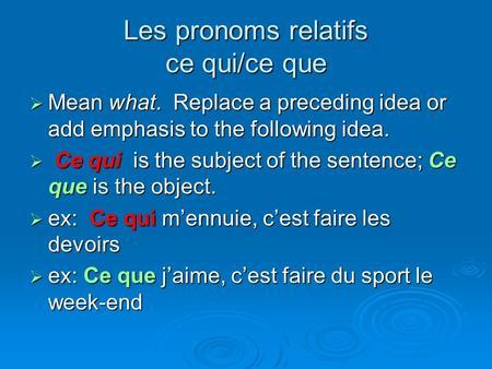 Les pronoms relatifs ce qui/ce que  Mean what. Replace a preceding idea or add emphasis to the following idea.  Ce qui is the subject of the sentence;