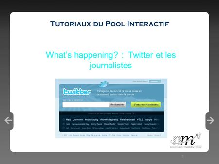 1 Tutoriaux du Pool Interactif 31 What's happening? : Twitter et les journalistes.
