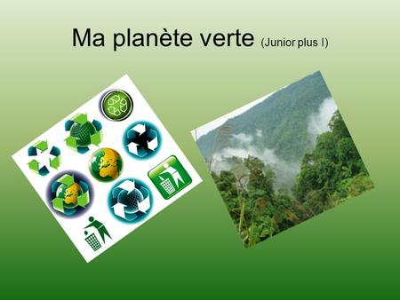 Ma planète verte (Junior plus I)