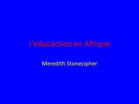 L'educaction en Afrique Meredith Stonecipher. Vocabulaire Faible- low Enseignent- teacher Pédagogiques- educational Pilotage- steering.