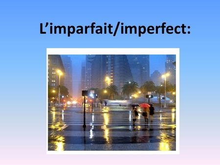L'imparfait/imperfect:. The imperfect is another past tense which is used in three different circumstances: 1)Descriptions in the past:  Descriptions.