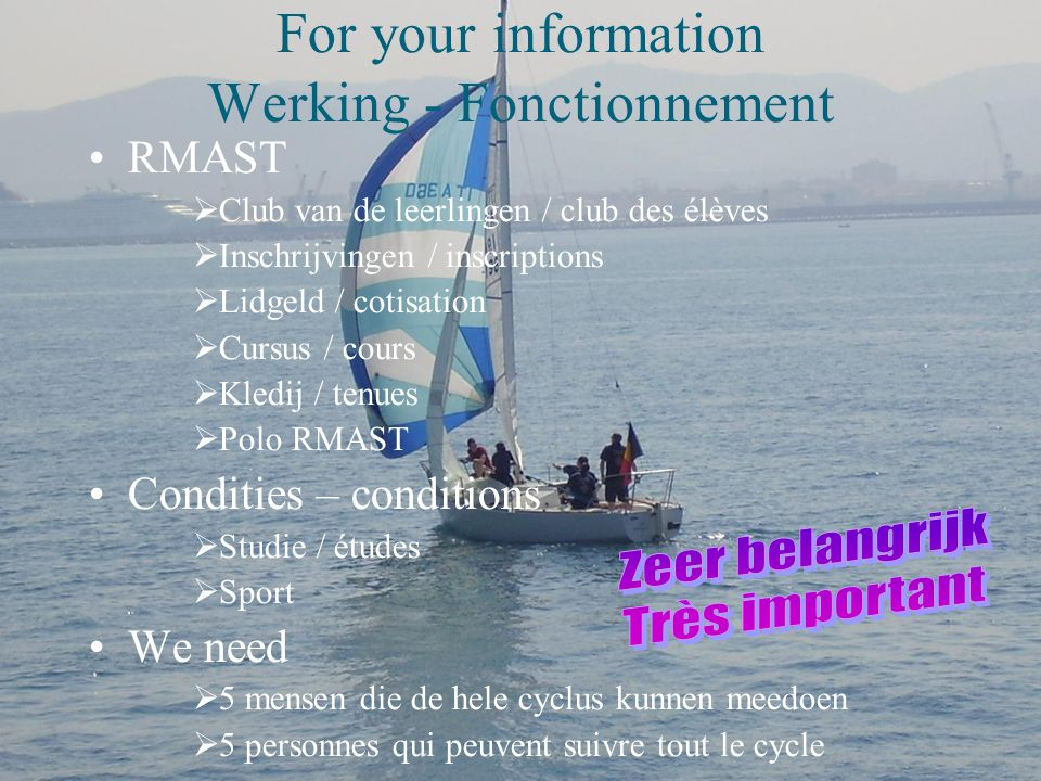 For your information Werking - Fonctionnement RMAST  Club van de leerlingen / club des élèves  Inschrijvingen / inscriptions  Lidgeld / cotisation  Cursus / cours  Kledij / tenues  Polo RMAST Condities – conditions  Studie / études  Sport We need  5 mensen die de hele cyclus kunnen meedoen  5 personnes qui peuvent suivre tout le cycle