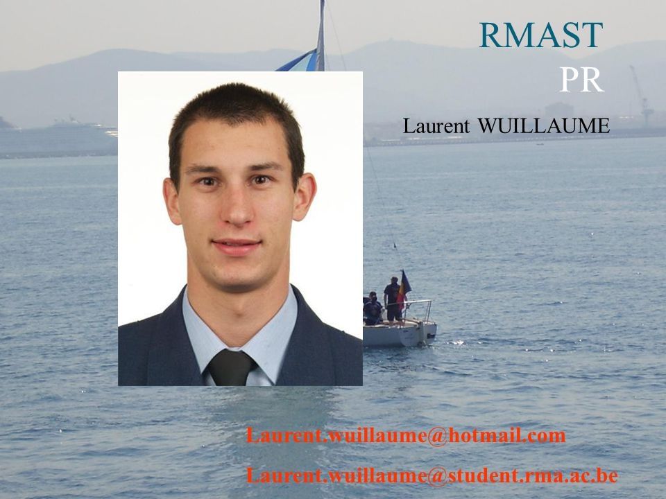 RMAST PR Laurent WUILLAUME Laurent.wuillaume@hotmail.com Laurent.wuillaume@student.rma.ac.be