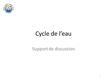 Cycle de l'eau Support de discussion 1. État des lieux Assainissement + pluvial Traitement Rejet Captage Traitement Adduction Consommation 2.