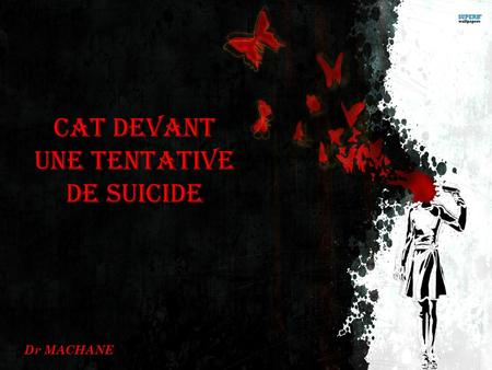 CAT DEVANT UNE TENTATIVE DE SUICIDE Dr MACHANE. DEFINITIONS  Le suicide, le meurtre de soi-même, action de se donner volontairement la mort.  Le mot.
